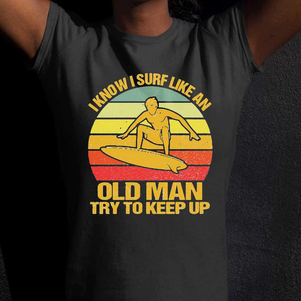 Vintage I Know I Surf Like An Old Man Try To Keep Up T-shirt S By AllezyShirt