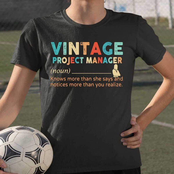 Vintage Project Manager Noun Knows More Than He Says And Notices More Than You Realize T-shirt S By AllezyShirt