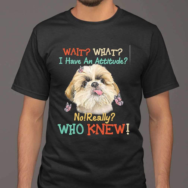 Wait What I Have An Attitude No Really Who Knew West Highland Shih Tzu T-shirt M By AllezyShirt