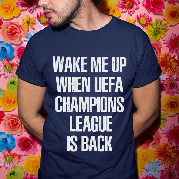 Wake Me Up When Uefa Champions League Is Back 2020 Shirt S By AllezyShirt