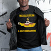 We All Live A Self Quarantine Shirt S By AllezyShirt