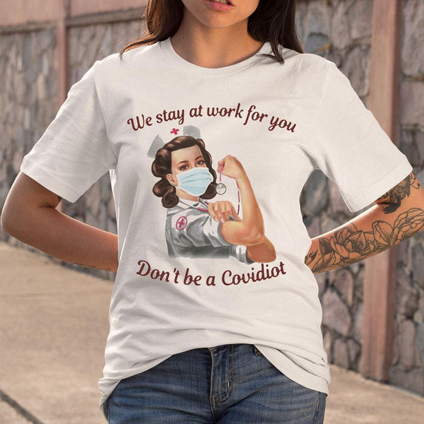 We Stay At Work For You Don't Be A Covidiot Nurse T-shirt M By AllezyShirt