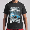 Without Truck Drivers You Wouldn'T Have Any Toilet Paper To Wipe Your Ass With T-shirt S By AllezyShirt