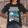 Without Truck Drivers You Wouldn'T Have Any Toilet Paper To Wipe Your Ass With T-shirt M By AllezyShirt