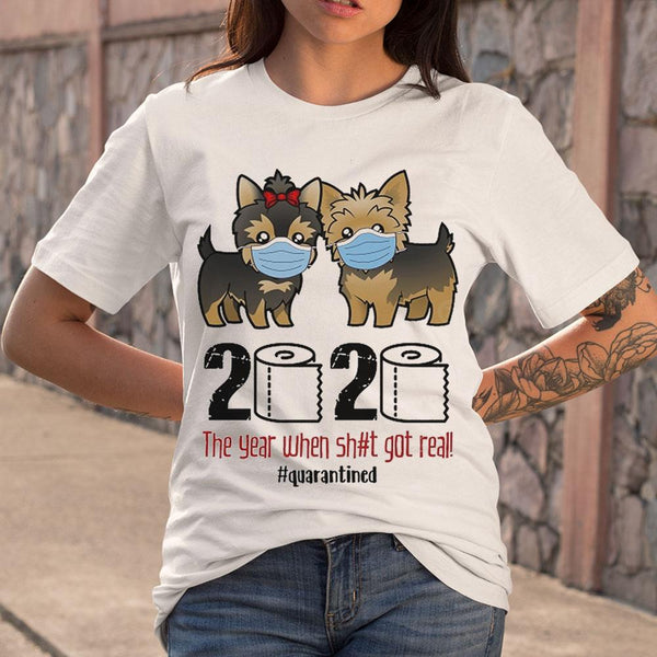 Yorkshire Terrier Toilet Paper 2020 The Year When Shit Got Real Quarantined T-shirt M By AllezyShirt