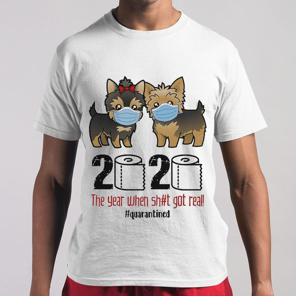 Yorkshire Terrier Toilet Paper 2020 The Year When Shit Got Real Quarantined T-shirt S By AllezyShirt