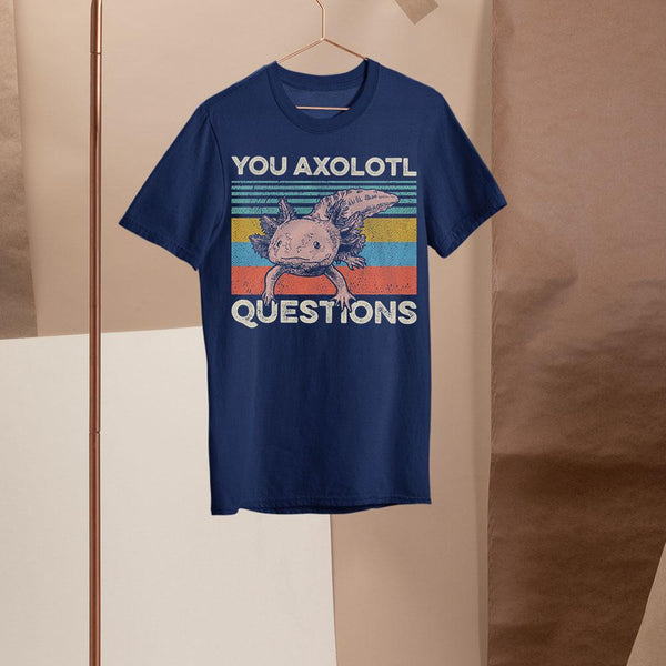You Axolotl Question Shirt S By AllezyShirt