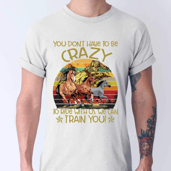 You Don't Have To Be Crazy To Ride With Us Horse Riding T-shirt M By AllezyShirt