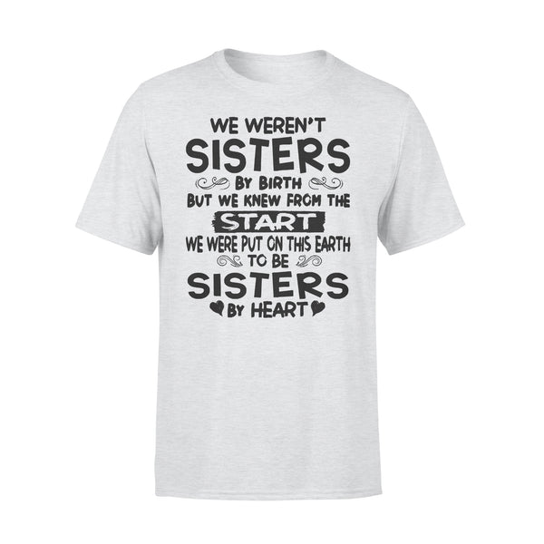 We Weren't Sisters By Birth But We Knew From The Start We Were Put On This Earth To Be Sisters By Heart T-shirt XL By AllezyShirt
