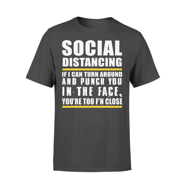 Social Distancing If Can Turn Around And Punch You In The Face You're Too F'n Close T-shirt L By AllezyShirt
