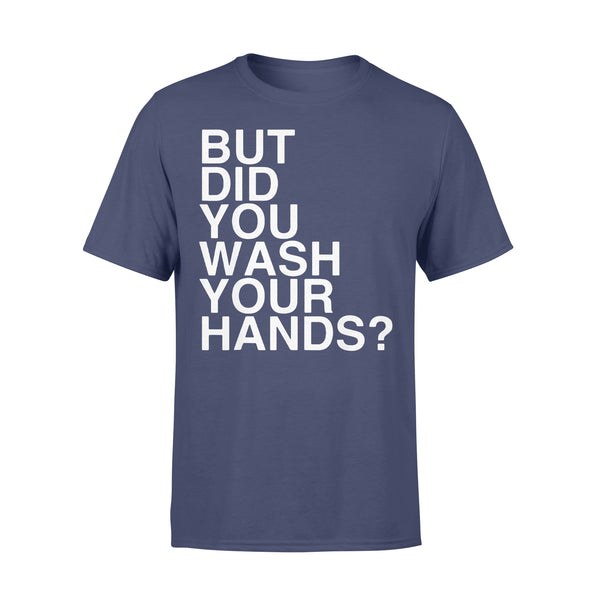 But Did You Wash Your Hands 2020 Shirt XL By AllezyShirt
