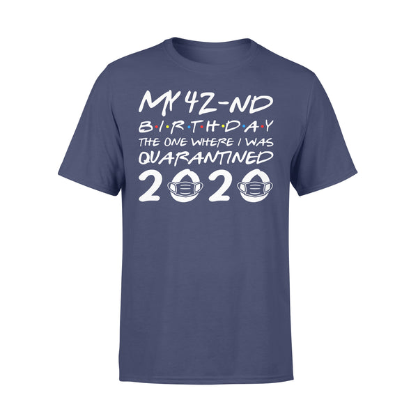 My 42Nd Birthday The One Where I Was Quarantined T-Shirt XL By AllezyShirt