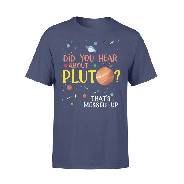 Did You Hear About Pluto That's Messed Up T-shirt XL By AllezyShirt