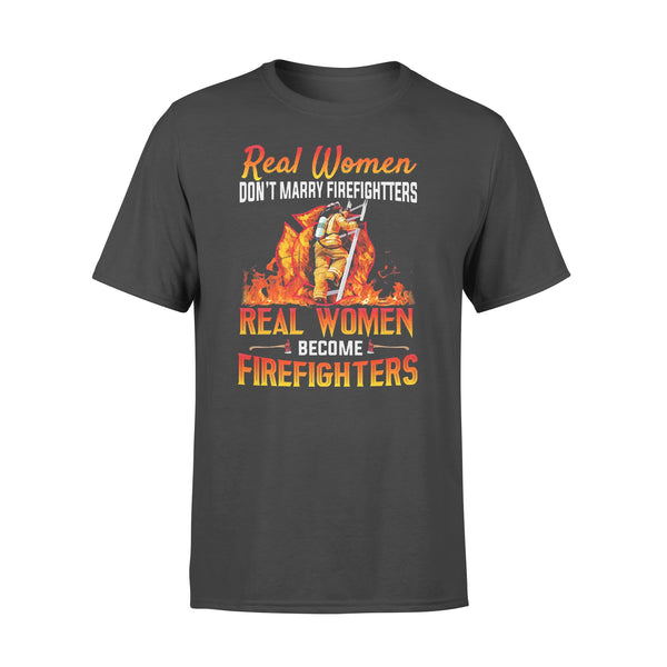 Real Women Don't Marry Firefighters They Become Firefighters T-shirt L By AllezyShirt