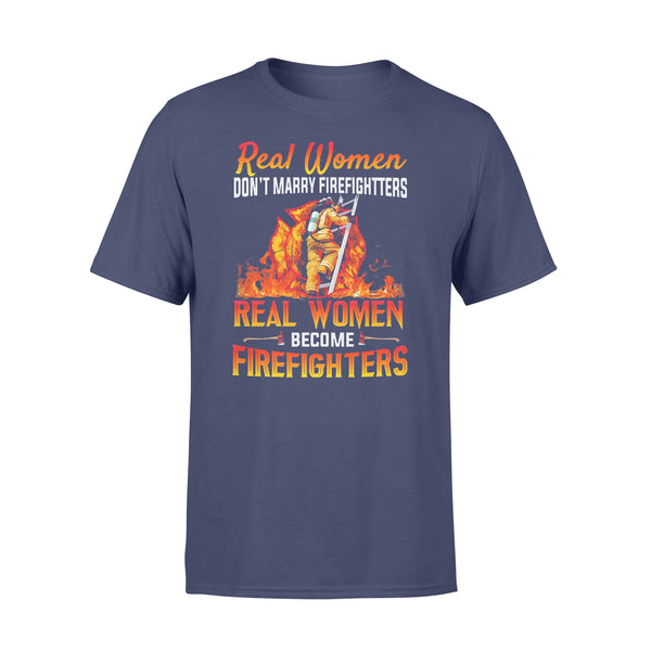Real Women Don't Marry Firefighters They Become Firefighters T-shirt XL By AllezyShirt