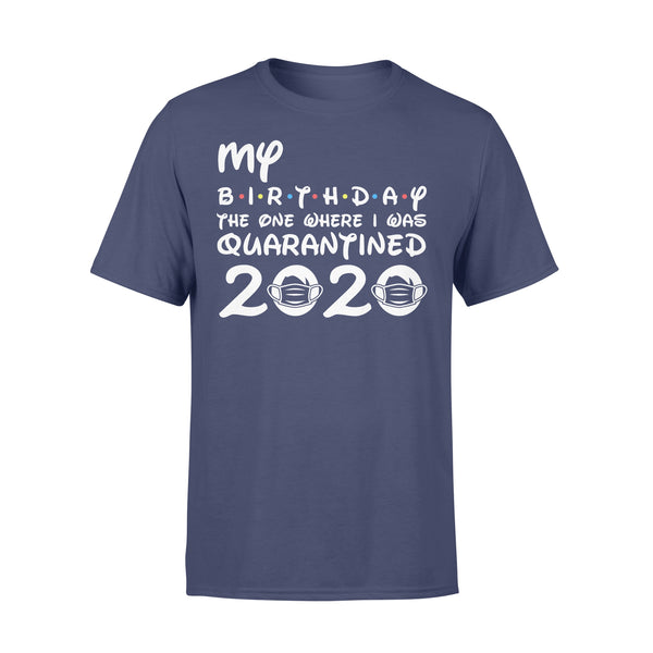 My Birthday The One Where I Was Quarantined 2020 Covid-19 XL By AllezyShirt