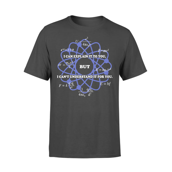 I Can Explain It To You But I Can't Understand It For You Science Physics T-shirt L By AllezyShirt