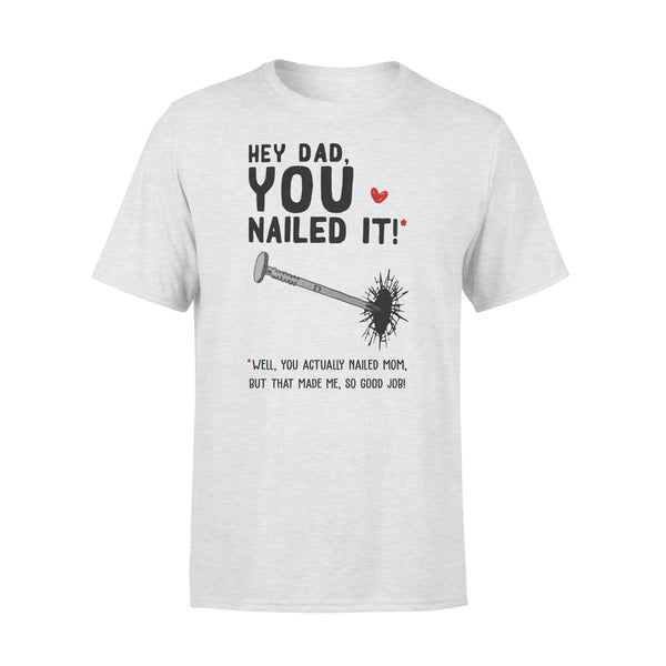Hey Dad You Nailed It Well You Actually Nailed Mom But That Made Me Father's Day Gift T-shirt XL By AllezyShirt