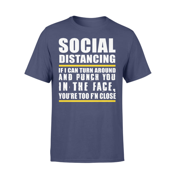 Social Distancing If Can Turn Around And Punch You In The Face You're Too F'n Close T-shirt XL By AllezyShirt