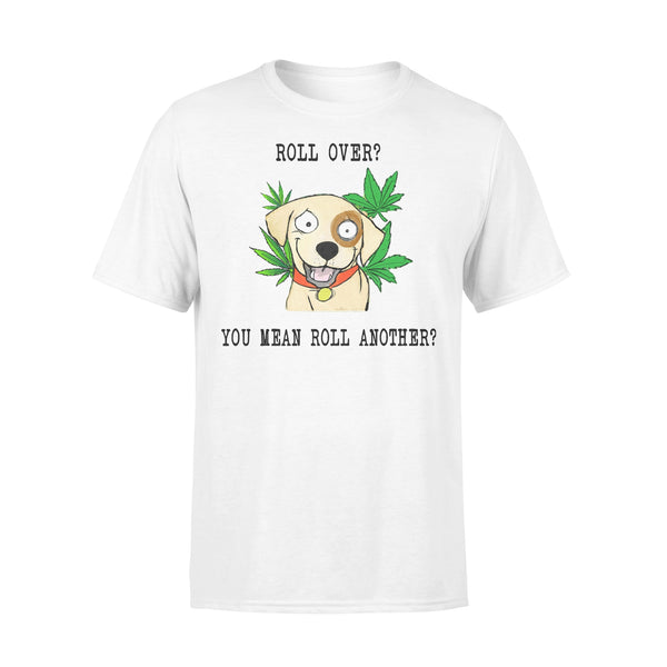 Roll Over You Mean Roll Another Weed T-shirt L By AllezyShirt