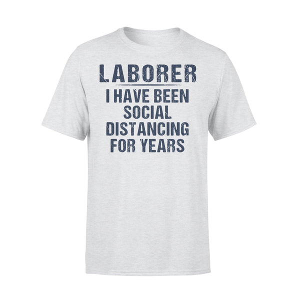 Laborer I Have Been Social Distancing For Years Shirt