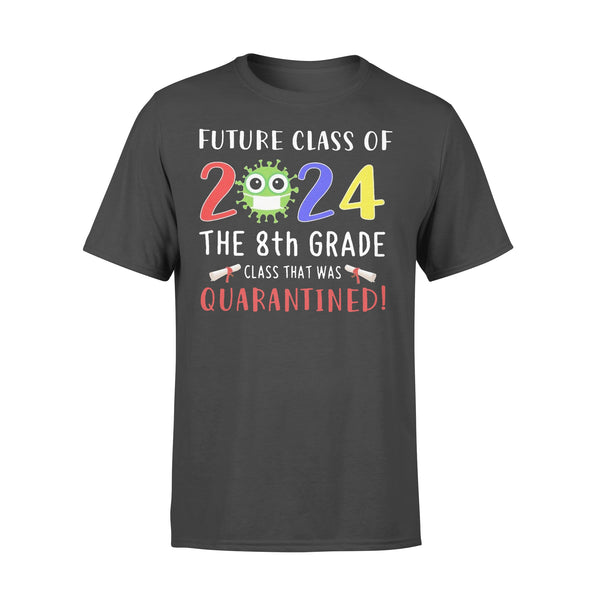 Future Class Of 2024 The 8Th Grade Class That Was Quarantined T-shirt L By AllezyShirt