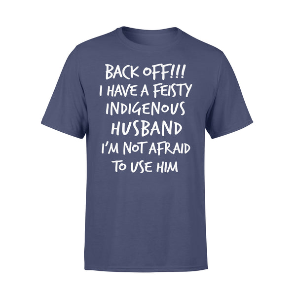 Back Off I Have A Feisty Indigenous Husband I'M Not Afraid To Use Him T-shirt XL By AllezyShirt