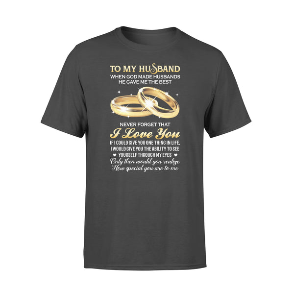 To My Husband When God Made Husbands He Gave Me The Best Never Forget That I Love You T-shirt L By AllezyShirt