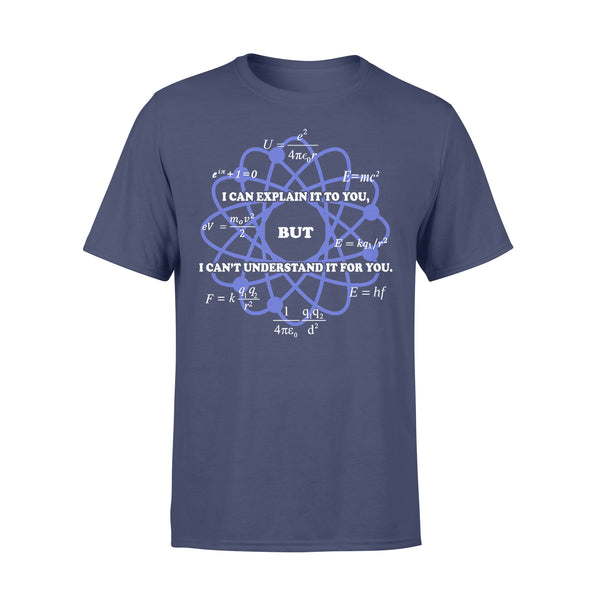 I Can Explain It To You But I Can't Understand It For You Science Physics T-shirt XL By AllezyShirt