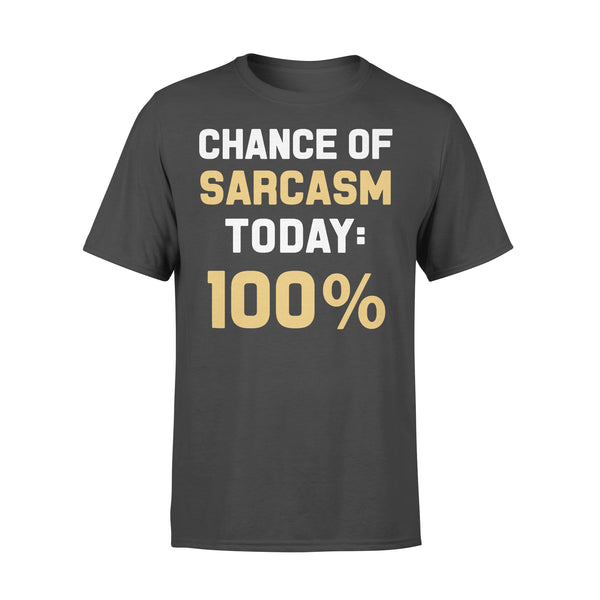 Chance Of Sarcasm Today 100% Shirt L By AllezyShirt