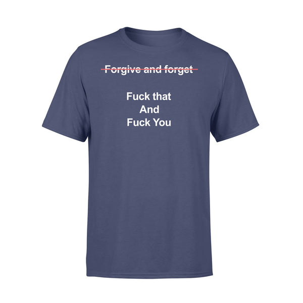 Forgive And Forget Fuck That And Fuck You Shirt XL By AllezyShirt
