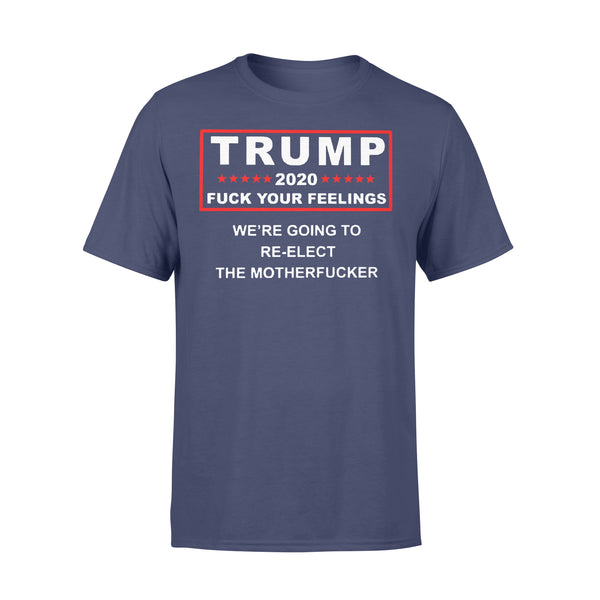 Trump 2020 Fuck Your Feelings We're Going To Re Elect The Motherfucker T-shirt M By AllezyShirt