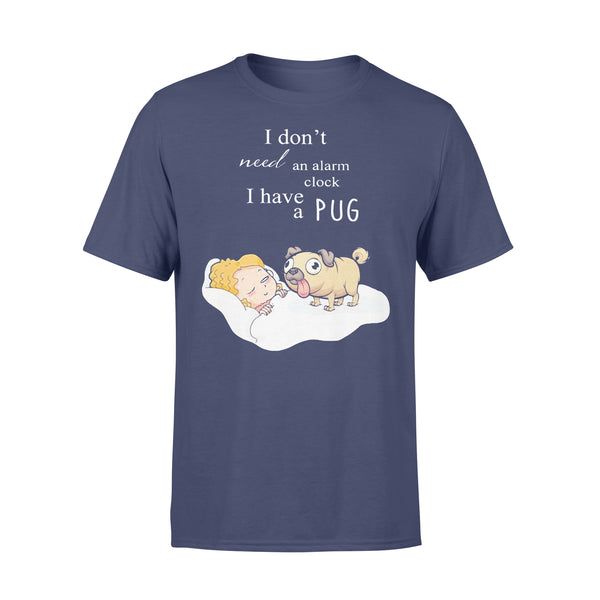 I Don't Need An Alarm Clock I Have A Pug T-shirt XL By AllezyShirt