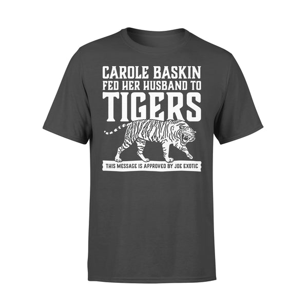 Carole Baskin Fed Her Husband To Tigers This Message Is Approved By Joe Exotic Shirt L By AllezyShirt