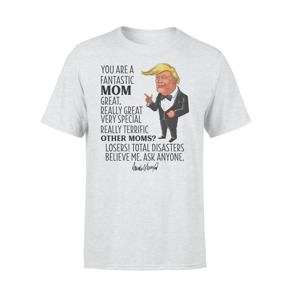 Trump Said You Are A Fantastic Mom Great Believe Me T-shirt XL By AllezyShirt