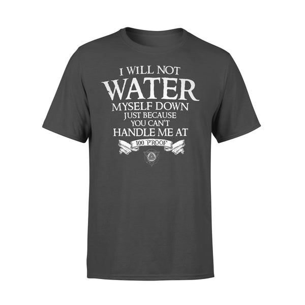 I Will Not Water You Can't Handle Me At 100 Proof T-shirt L By AllezyShirt