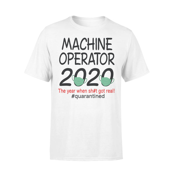 Machine Operator 2020 The Year When Shit Got Real Quarantined T-shirt L By AllezyShirt