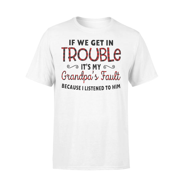 If We Get In Trouble It's My Grandpa's Fault Because I Listened To Him T-shirt L By AllezyShirt