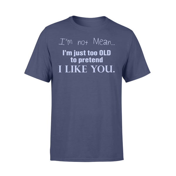 I'm Not Mean I'm Just Too Old To Pretend I Like You Funny T-shirt XL By AllezyShirt