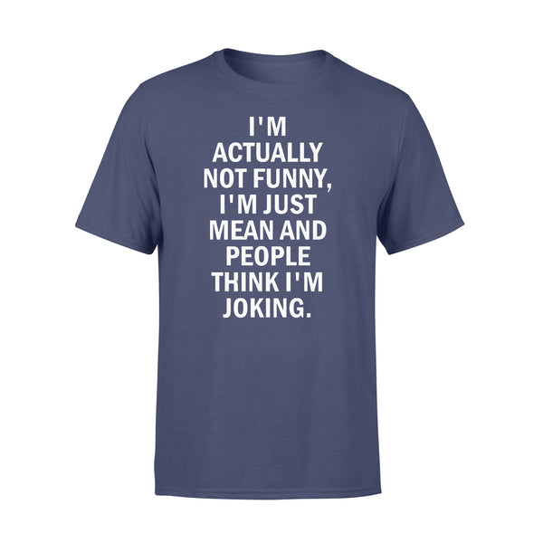 I'm Actually Not Funny I'm Just Mean And People Think I'm Joking Sarcasm Classic T-shirt XL By AllezyShirt