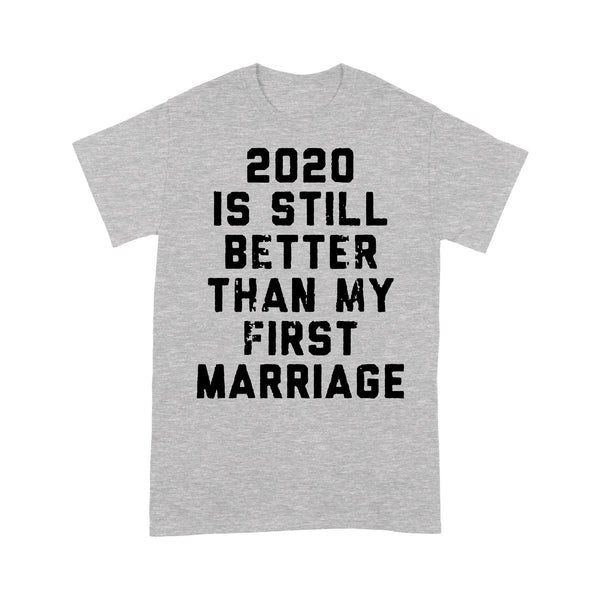 2020 Is Still Better Than My First Marriage T-shirt XL By AllezyShirt