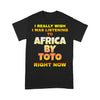 I Really Wish I Was Listening To Africa By Toto Right Now T-shirt S By AllezyShirt