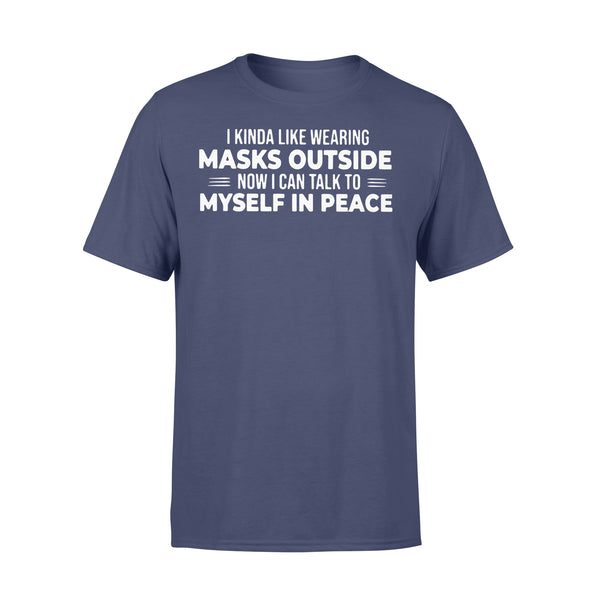 I Kinda Like Wearing Masks Outside Now I Can Talk To Myself In Peace Funny T-shirt XL By AllezyShirt