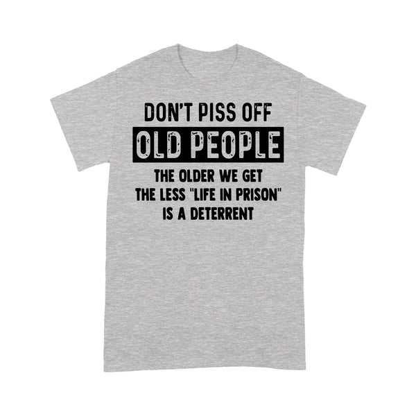 Don't Piss Off Old People The Older We Get The Less Life In Prison Is A Deterrent Funny T-shirt M By AllezyShirt