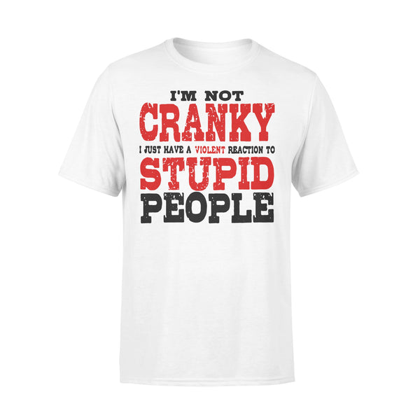 I'm Not Cranky I Just Have A Violent Reaction To Stupid People Sarcasm Classic T-shirt L By AllezyShirt