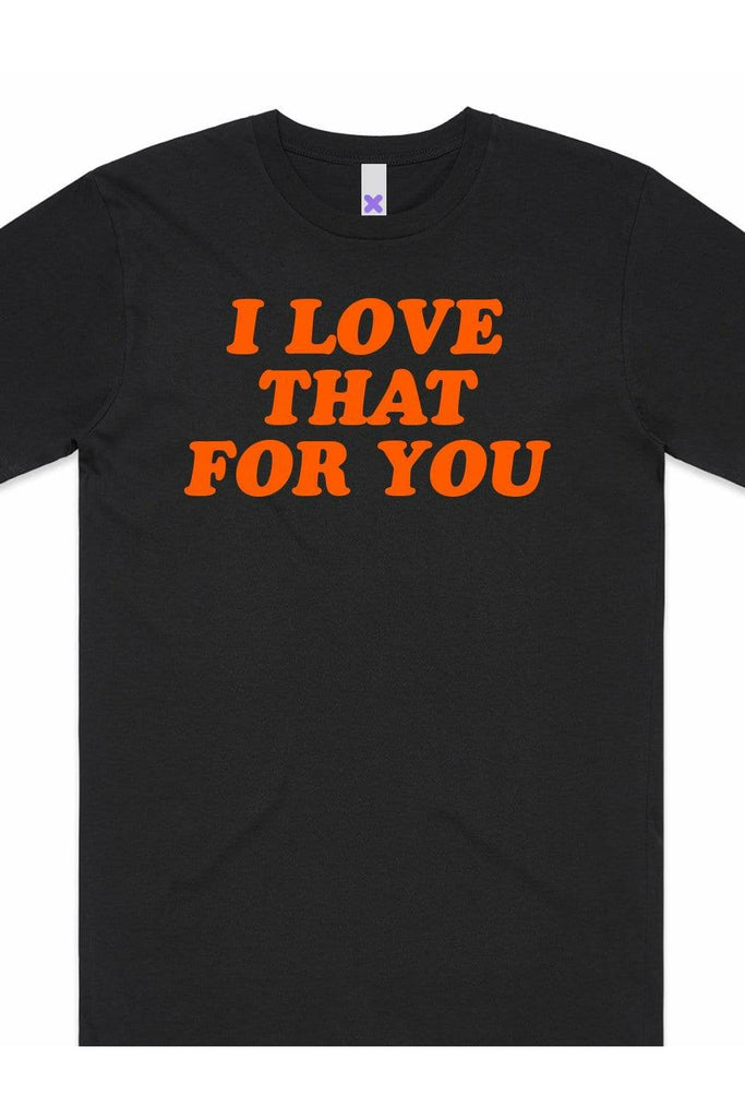 I Love That For You T-Shirt