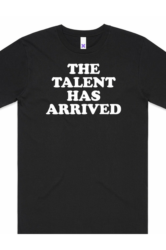 The Talent Has Arrived T-Shirt