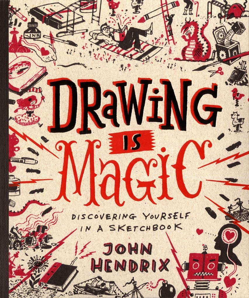 Drawing is Magic: Discovering Yourself in A Sketchbook By John Hendrix