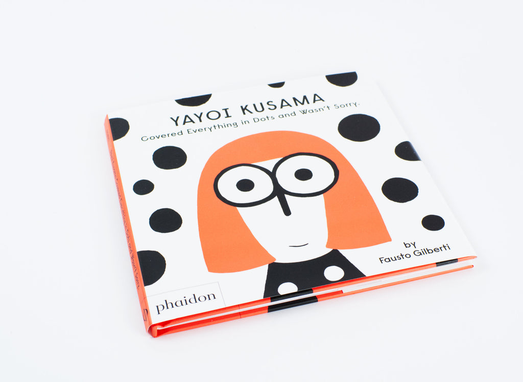 Yayoi Kusama Covered Everything In Dots and Wasn't Sorry by Fausto Gilberti Book cover