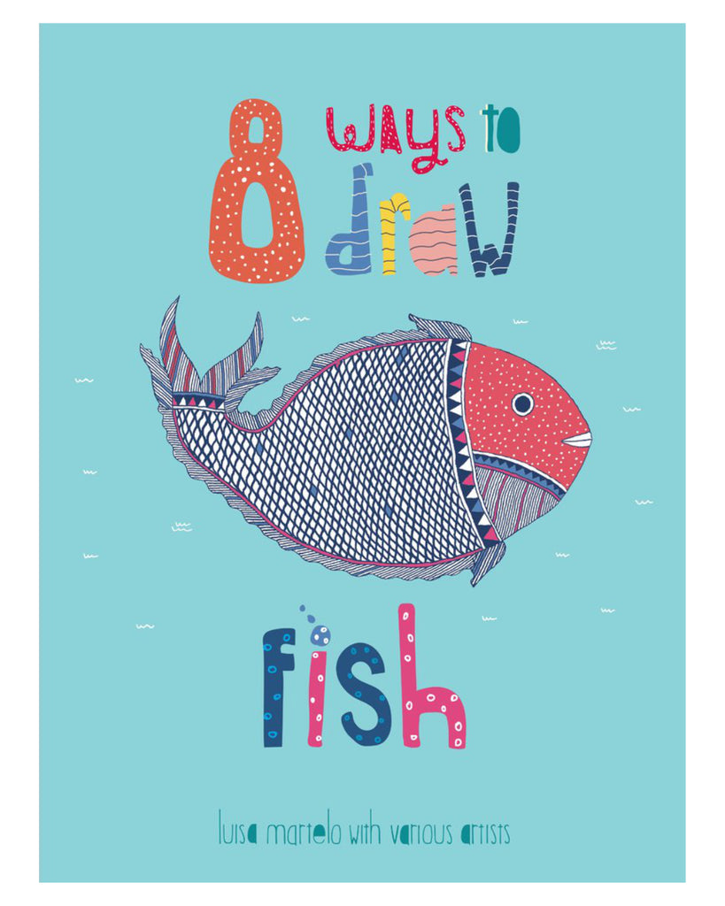 8 ways to draw fish, Luisa Martelo, This unique art activity book featuring fish introduces children to a variety of Indian art traditions.
